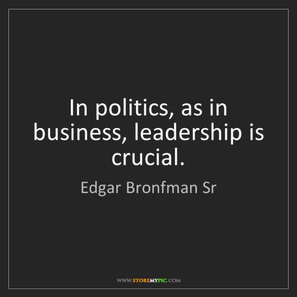Edgar Bronfman Sr: In politics, as in business, leadership is crucial.