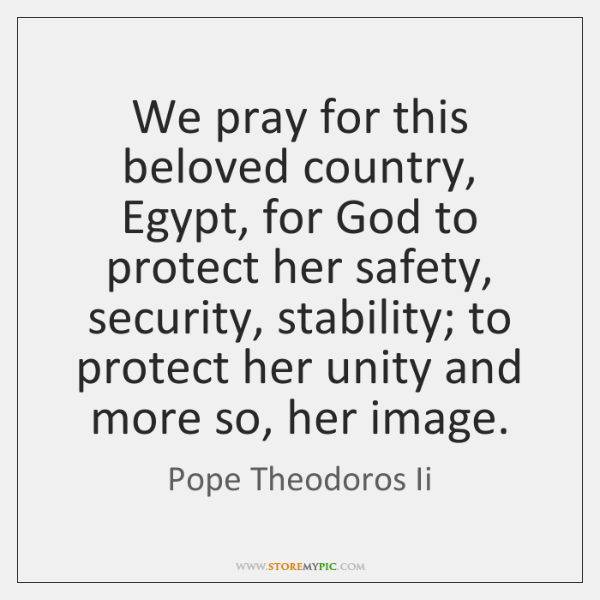We pray for this beloved country, Egypt, for God to protect her ...