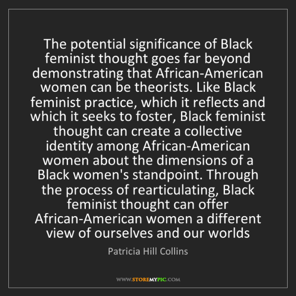 Patricia Hill Collins: The potential significance of Black feminist thought...