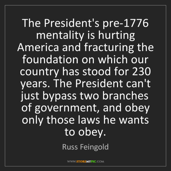 Russ Feingold: The President's pre-1776 mentality is hurting America...