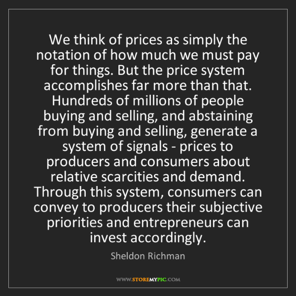 Sheldon Richman: We think of prices as simply the notation of how much...