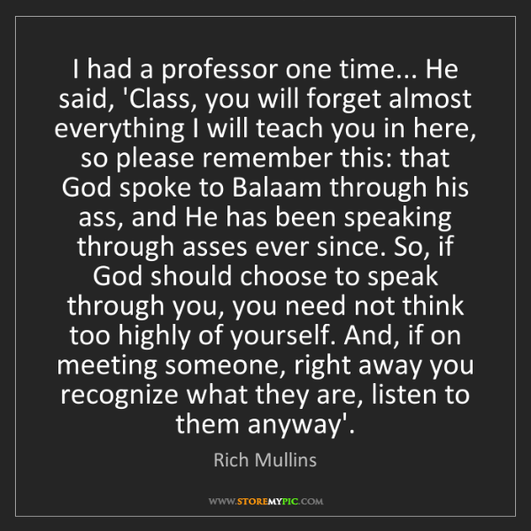 Rich Mullins: I had a professor one time... He said, 'Class, you will...