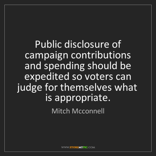 Mitch Mcconnell: Public disclosure of campaign contributions and spending...