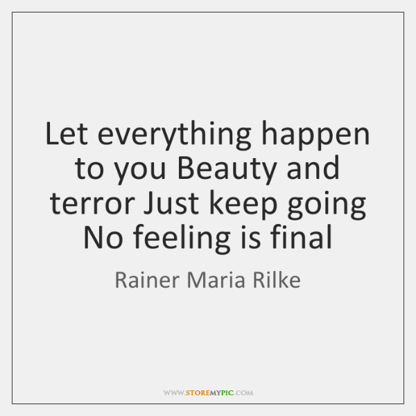 Let everything happen to you Beauty and terror Just keep going No ...