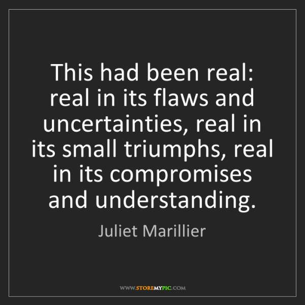 Juliet Marillier: This had been real: real in its flaws and uncertainties,...