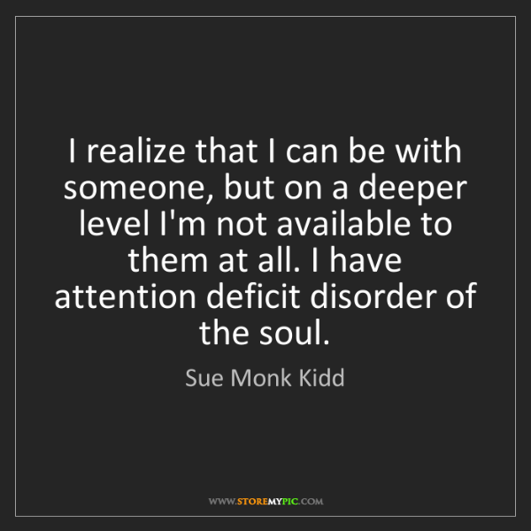Sue Monk Kidd: I realize that I can be with someone, but on a deeper...