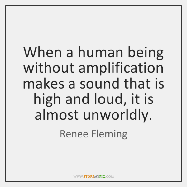 When a human being without amplification makes a sound that is high ...