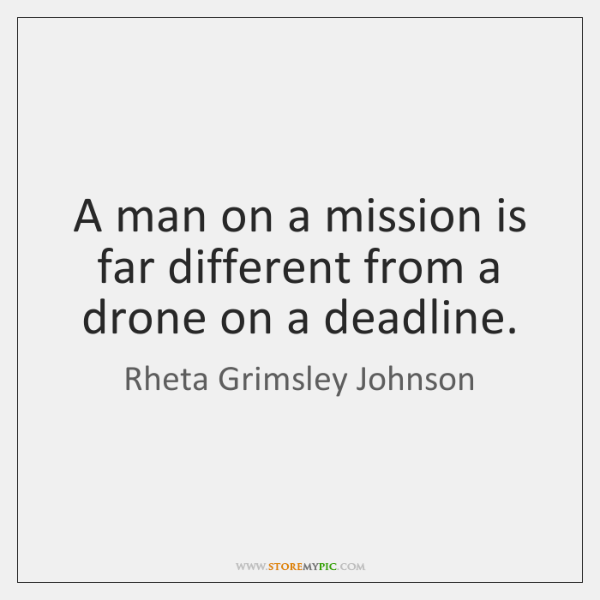 A man on a mission is far different from a drone on ...