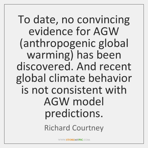 To date, no convincing evidence for AGW (anthropogenic global warming) has been ...