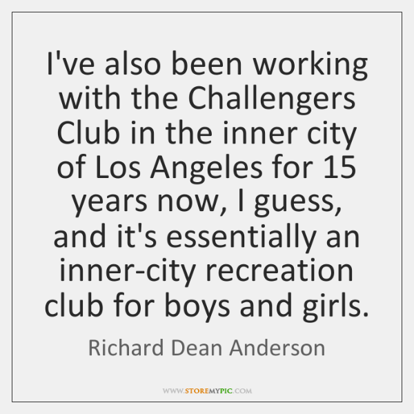I've also been working with the Challengers Club in the inner city ...
