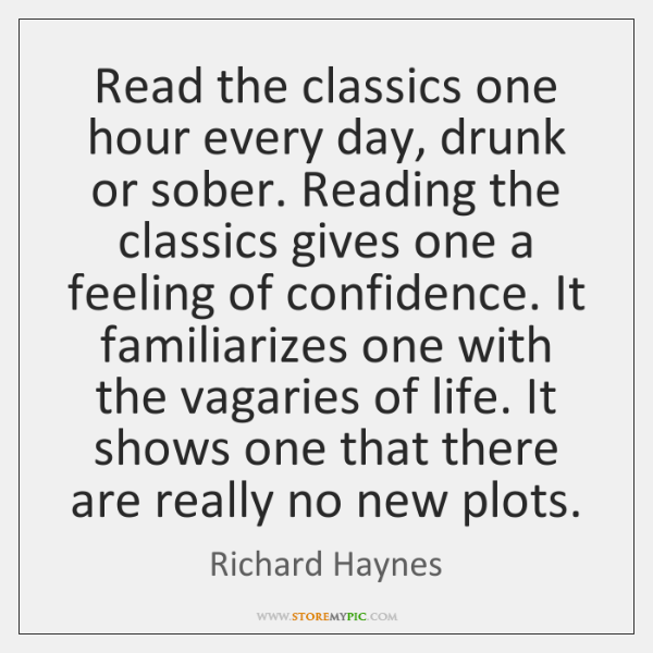 Read the classics one hour every day, drunk or sober. Reading the ...