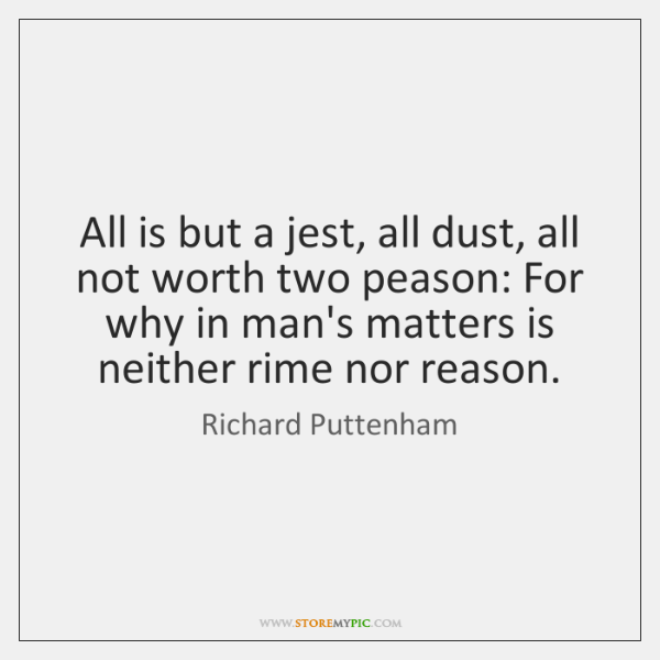 All is but a jest, all dust, all not worth two peason: ...
