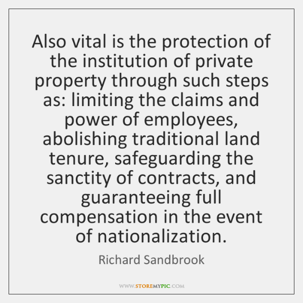 Also vital is the protection of the institution of private property through ...