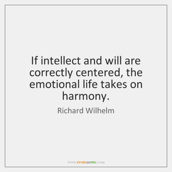 If intellect and will are correctly centered, the emotional life takes on ...