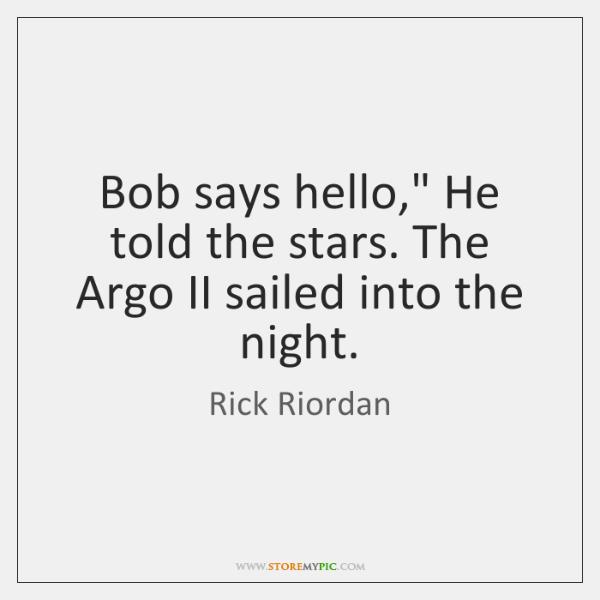 "Bob says hello,"" He told the stars. The Argo II sailed into ..."