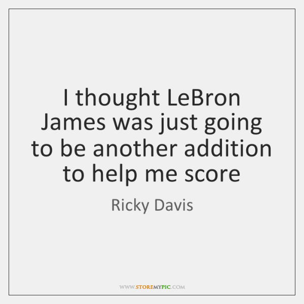 I thought LeBron James was just going to be another addition to ...