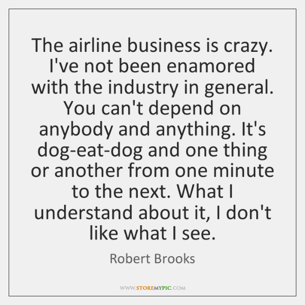 The airline business is crazy. I've not been enamored with the industry ...