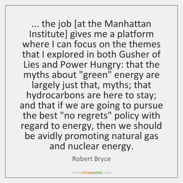 ... the job [at the Manhattan Institute] gives me a platform where I ...
