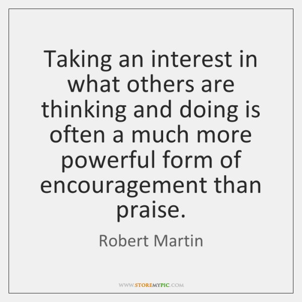Taking an interest in what others are thinking and doing is often ...