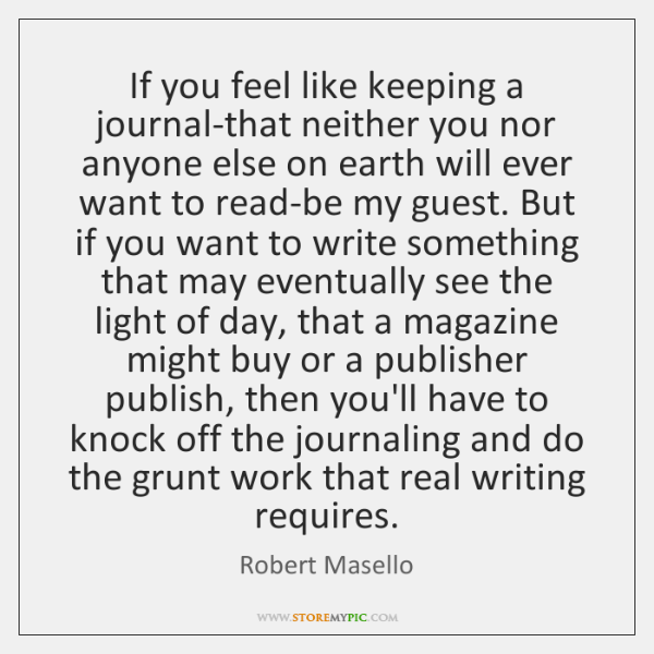 If you feel like keeping a journal-that neither you nor anyone else ...