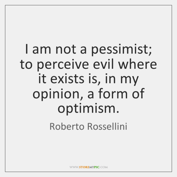 I am not a pessimist; to perceive evil where it exists is, ...