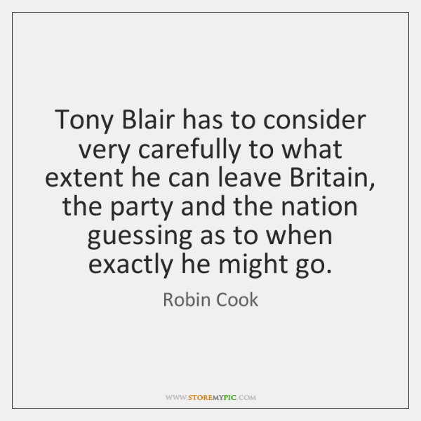 Tony Blair has to consider very carefully to what extent he can ...