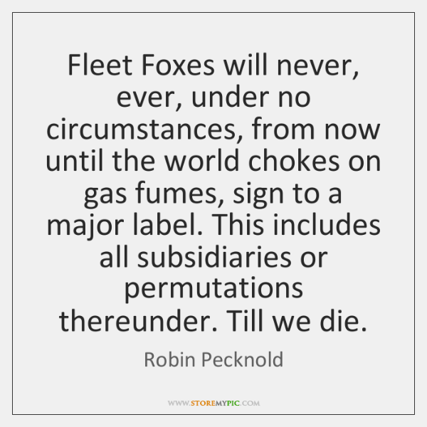 Fleet Foxes will never, ever, under no circumstances, from now until the ...