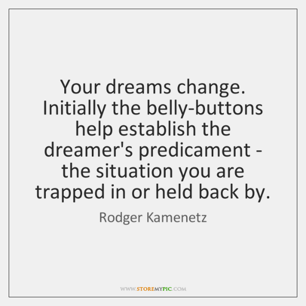 Your dreams change. Initially the belly-buttons help establish the dreamer's predicament - ...