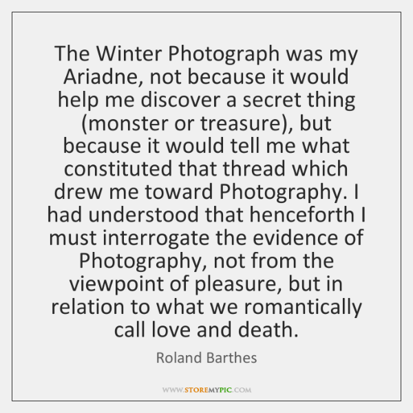 The Winter Photograph was my Ariadne, not because it would help me ...
