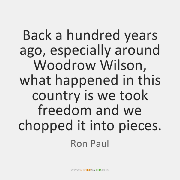 Back a hundred years ago, especially around Woodrow Wilson, what happened in ...