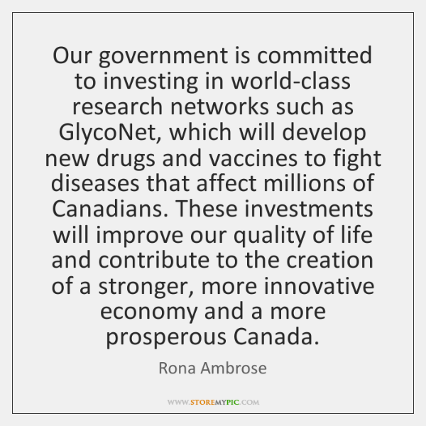 Our government is committed to investing in world-class research networks such as ...
