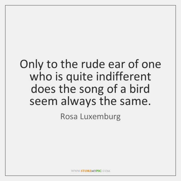 Only to the rude ear of one who is quite indifferent does ...