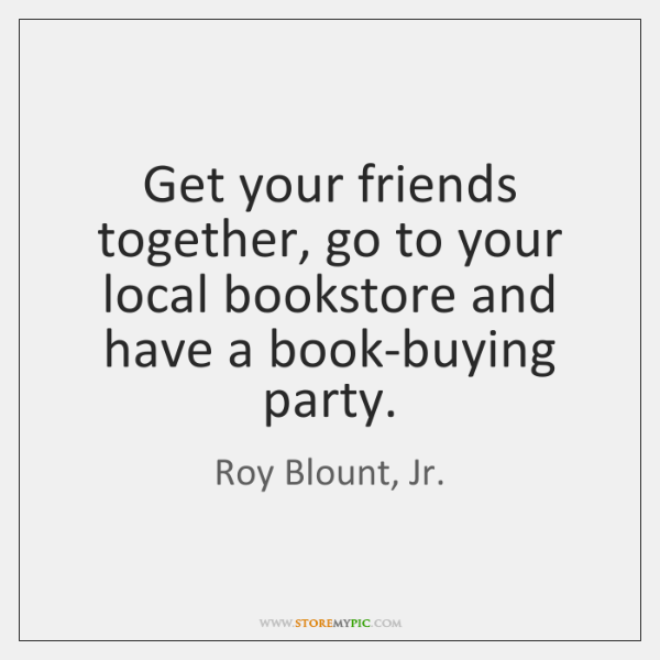 Get your friends together, go to your local bookstore and have a ...