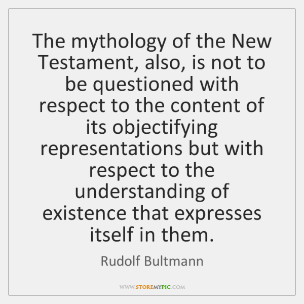 The mythology of the New Testament, also, is not to be questioned ...
