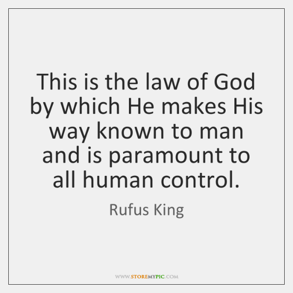 This is the law of God by which He makes His way ...