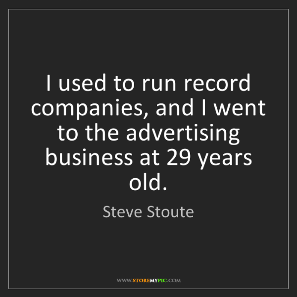 Steve Stoute: I used to run record companies, and I went to the advertising...