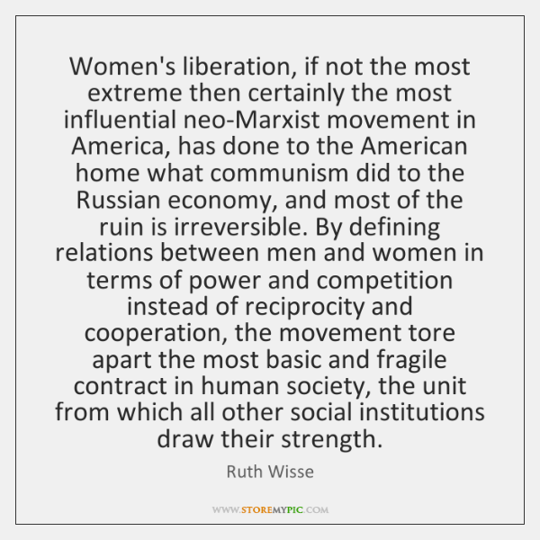 Women's liberation, if not the most extreme then certainly the most influential ...