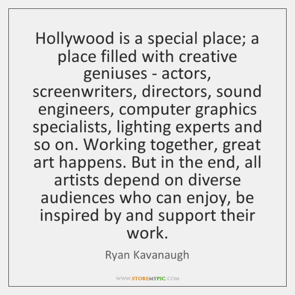 Hollywood is a special place; a place filled with creative geniuses - ...