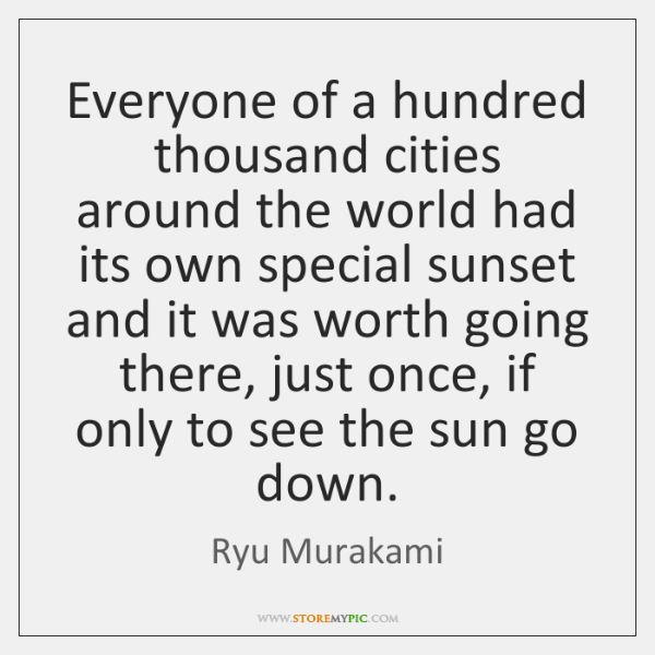 Everyone of a hundred thousand cities around the world had its own ...