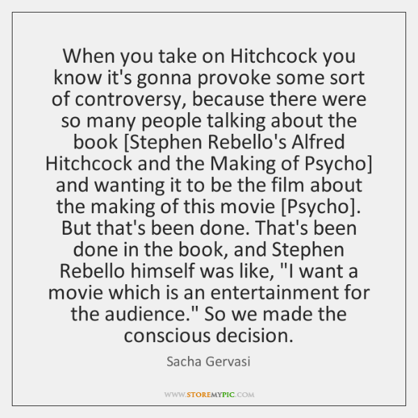 When you take on Hitchcock you know it's gonna provoke some sort ...