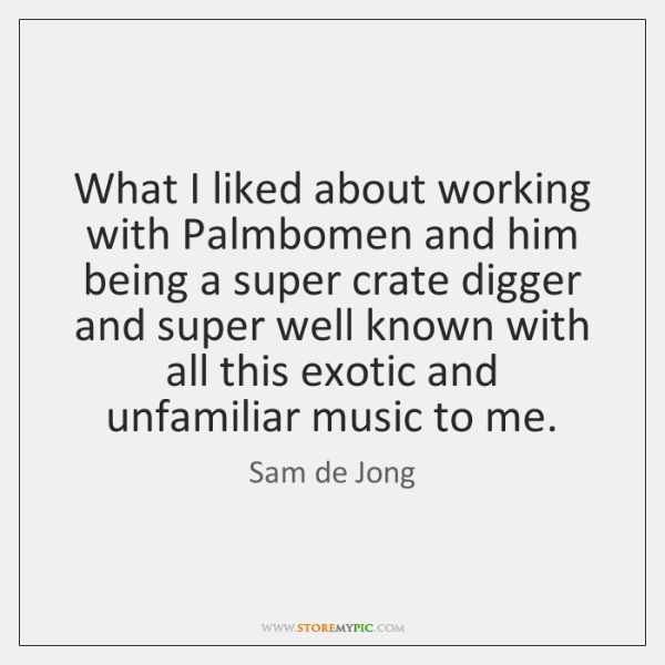 What I liked about working with Palmbomen and him being a super ...