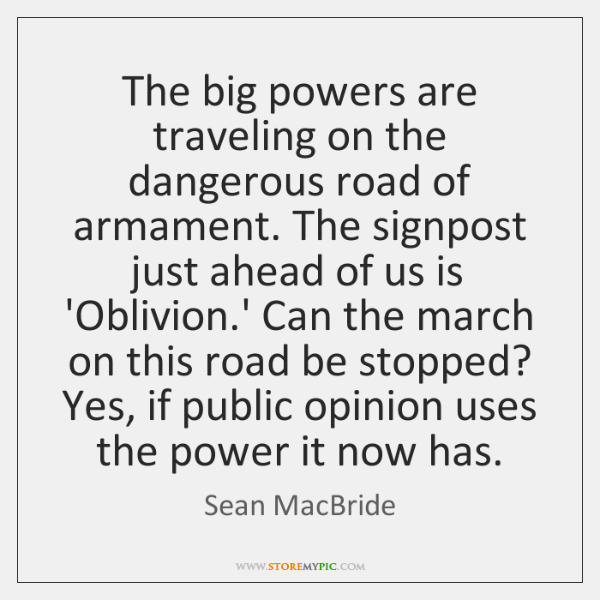 The big powers are traveling on the dangerous road of armament. The ...