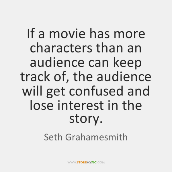 If a movie has more characters than an audience can keep track ...