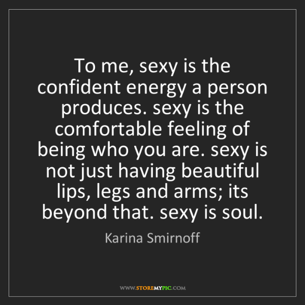 Karina Smirnoff: To me, sexy is the confident energy a person produces....