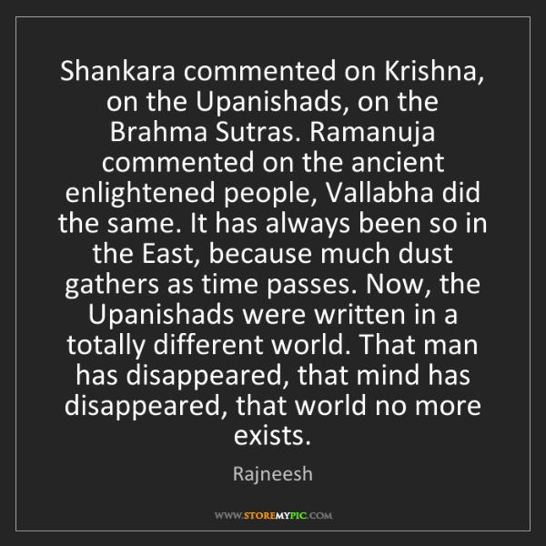 Rajneesh: Shankara commented on Krishna, on the Upanishads, on...