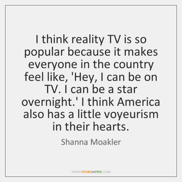 I think reality TV is so popular because it makes everyone in ...