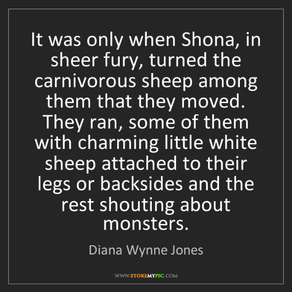 Diana Wynne Jones: It was only when Shona, in sheer fury, turned the carnivorous...