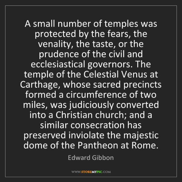 Edward Gibbon: A small number of temples was protected by the fears,...