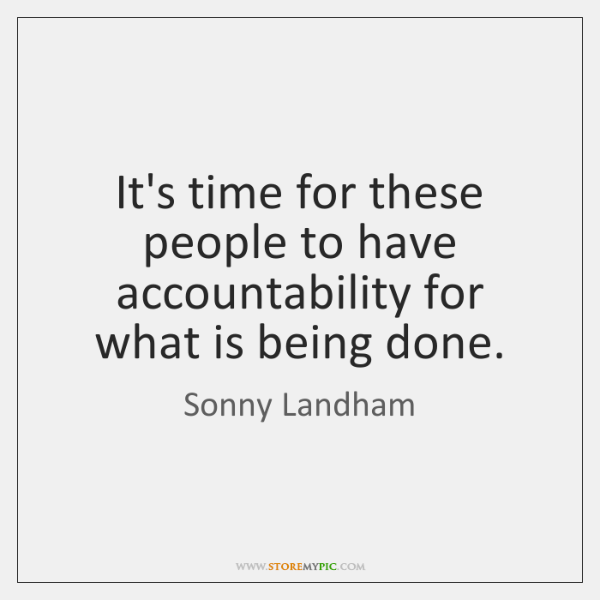 It's time for these people to have accountability for what is being ...