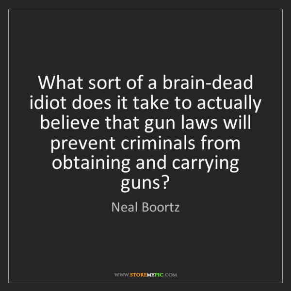 Neal Boortz: What sort of a brain-dead idiot does it take to actually...